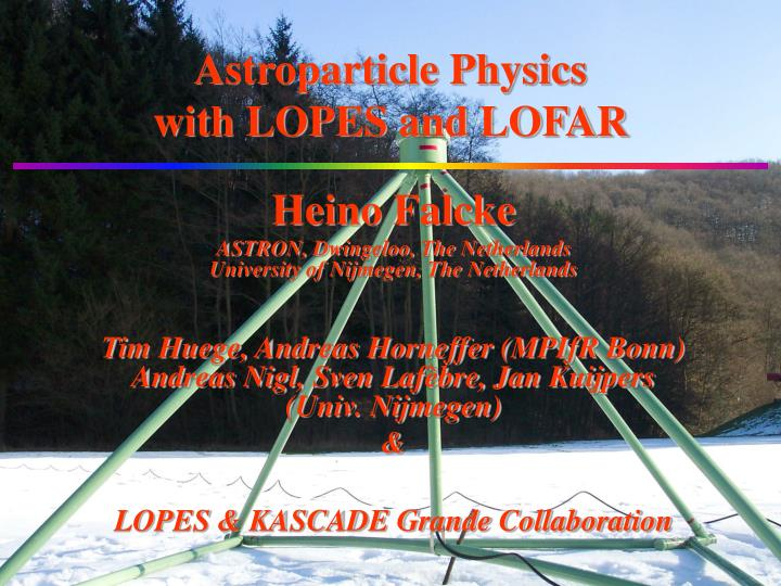 astroparticle physics with lopes and lofar n.