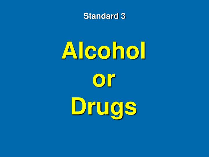 Alcohol or                        Drugs