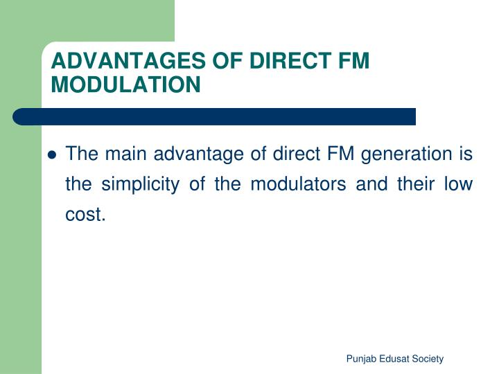 The main advantage of direct FM generation is the simplicity of the modulators and their low cost.
