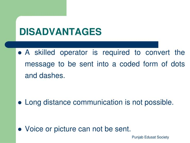 A skilled operator is required to convert the message to be sent into a coded form of dots and dashes.