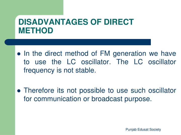 In the direct method of FM generation we have to use the LC oscillator. The LC oscillator frequency is not stable.