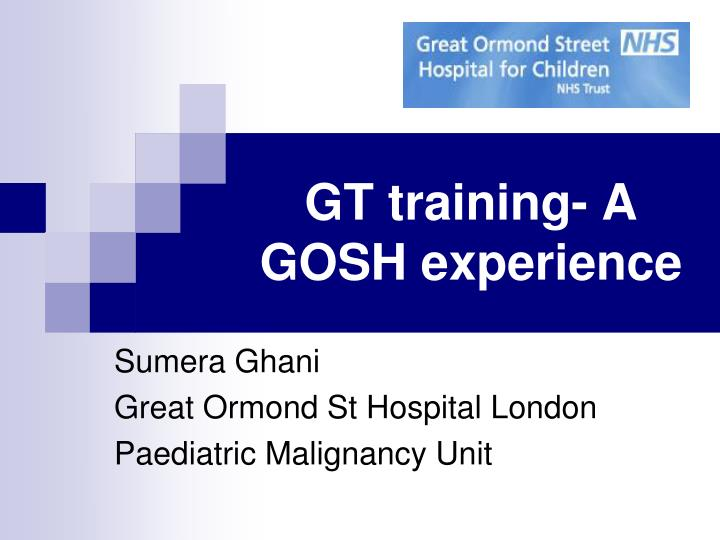 Gt training a gosh experience