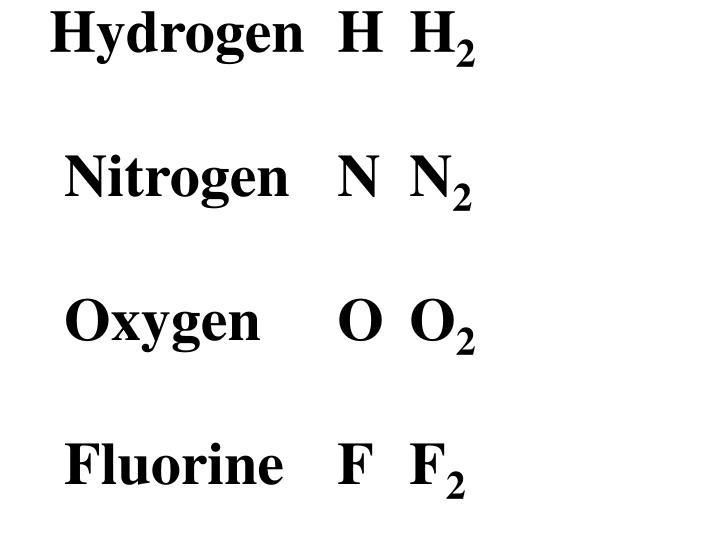 Hydrogen h h 2 nitrogen n n 2 oxygen o o 2 fluorine f f 2