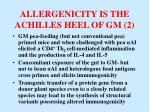 allergenicity is the achilles heel of gm 2
