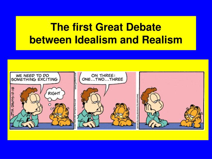 how does realism and idealism affect our Get an answer for 'what are the main differences between realism and liberalism in the study of international relations  start your 48-hour.