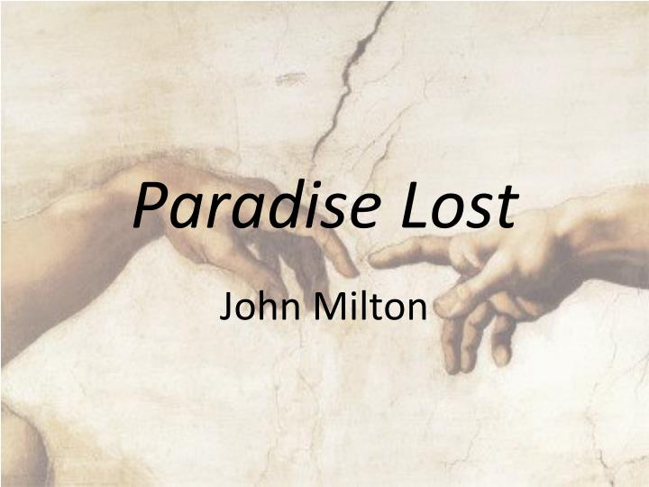 john miltons paradise lost essay  ecofeminism and john milton's paradise lost in the king james bible, god creates the world he creates the sea, the field, the plants, and the animals his most prized creation, however, is man, whom he creates in his own image.