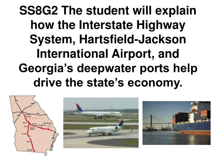 SS8G2 The student will explain how the Interstate Highway System, Hartsfield-Jackson International A...
