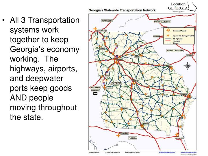 All 3 Transportation systems work together to keep Georgia's economy working.  The highways, airports, and deepwater ports keep goods AND people moving throughout the state.