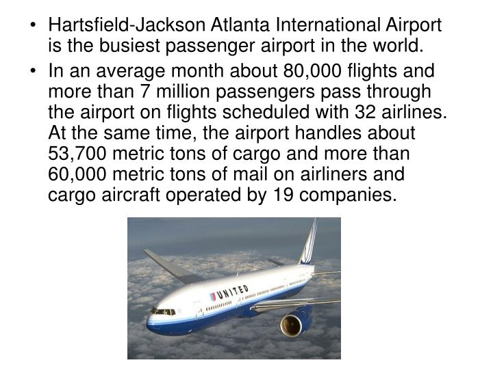Hartsfield-Jackson Atlanta International Airport is the busiest passenger airport in the world.
