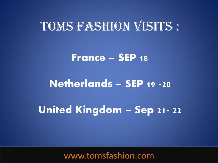 Toms fashion visits france sep 18 netherlands sep 19 20 united kingdom sep 21 22