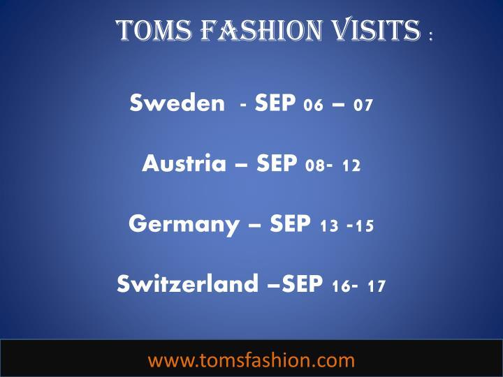 Toms fashion visits sweden sep 06 07 austria sep 08 12 germany sep 13 15 switzerland sep 16 17