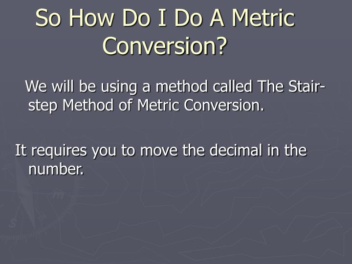 So How Do I Do A Metric Conversion?