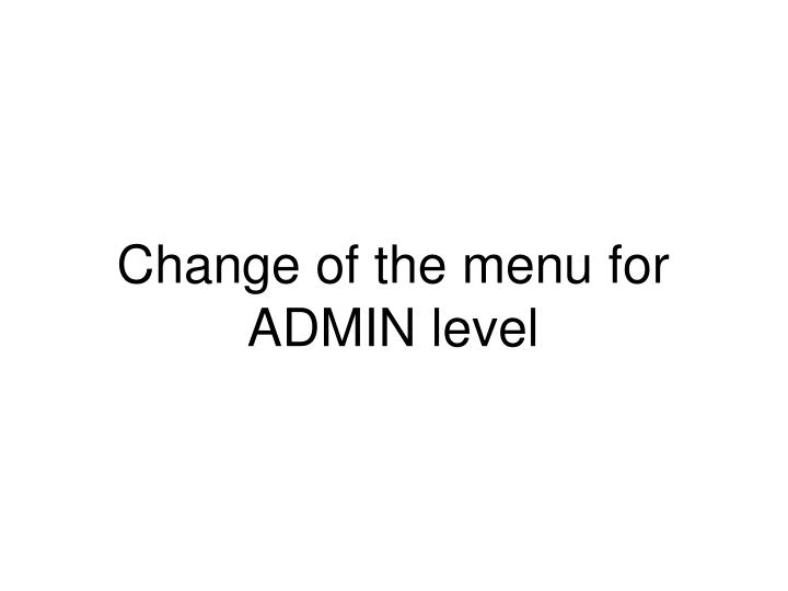 Change of the menu for ADMIN level