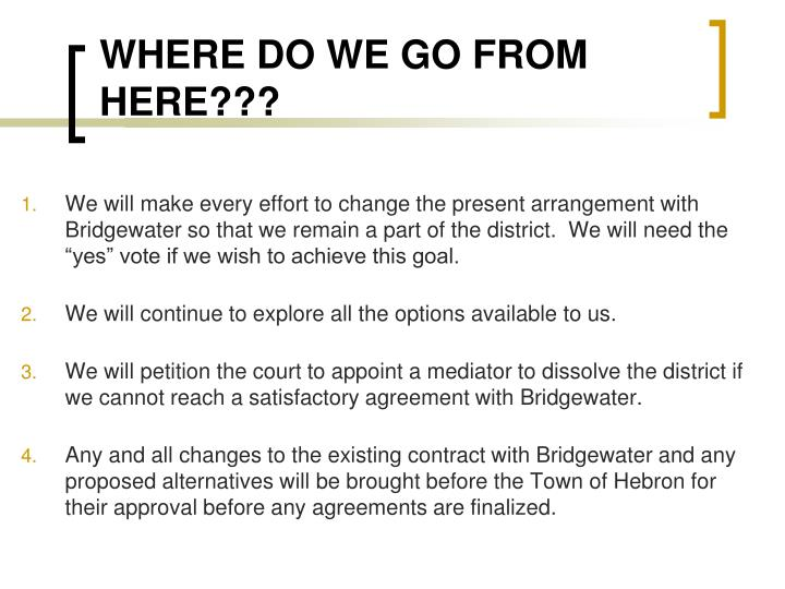"""We will make every effort to change the present arrangement with Bridgewater so that we remain a part of the district.  We will need the """"yes"""" vote if we wish to achieve this goal."""