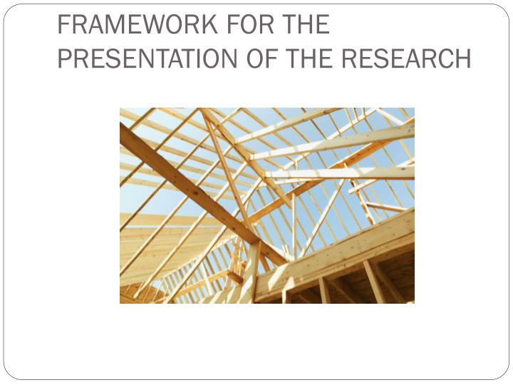 FRAMEWORK FOR THE PRESENTATION OF THE RESEARCH