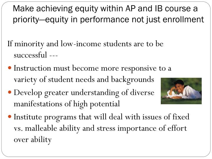 Make achieving equity within AP and IB course a priority—equity in performance not just enrollment