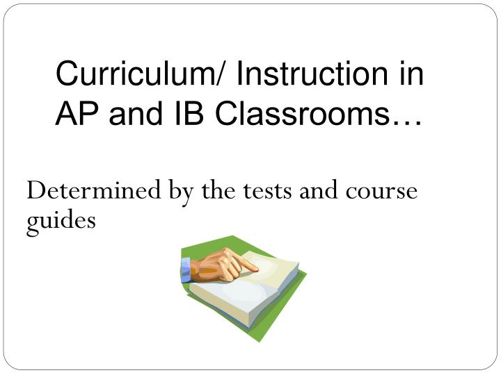 Curriculum/ Instruction in AP and IB Classrooms…