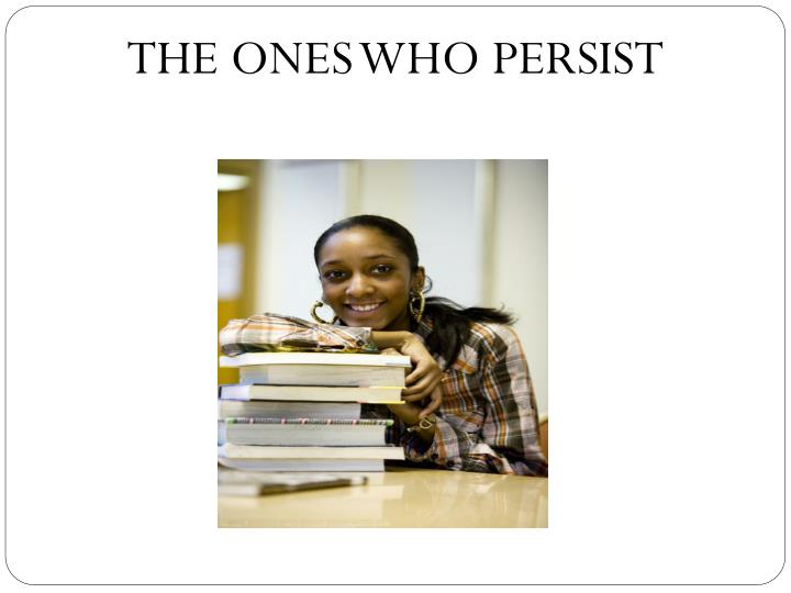 THE ONES WHO PERSIST