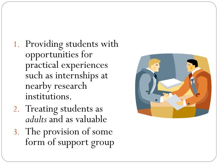 Providing students with opportunities for practical experiences such as internships at nearby research institutions.