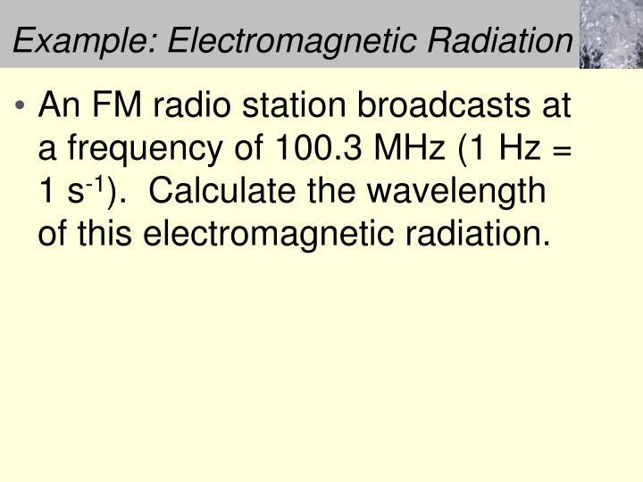 Example: Electromagnetic Radiation