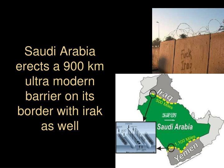 Saudi Arabia  erects a 900 km ultra modern barrier on its border with irak as well