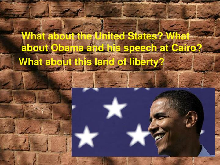 What about the United States? What about Obama and his speech at Cairo?