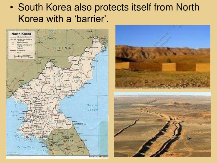 South Korea also protects itself from North Korea with a 'barrier'.