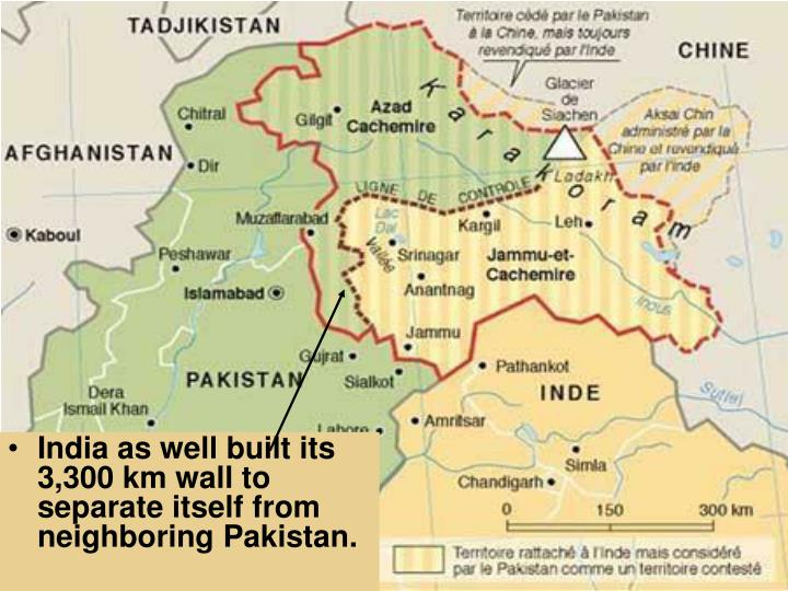 India as well built its 3,300 km wall to separate itself from neighboring Pakistan.