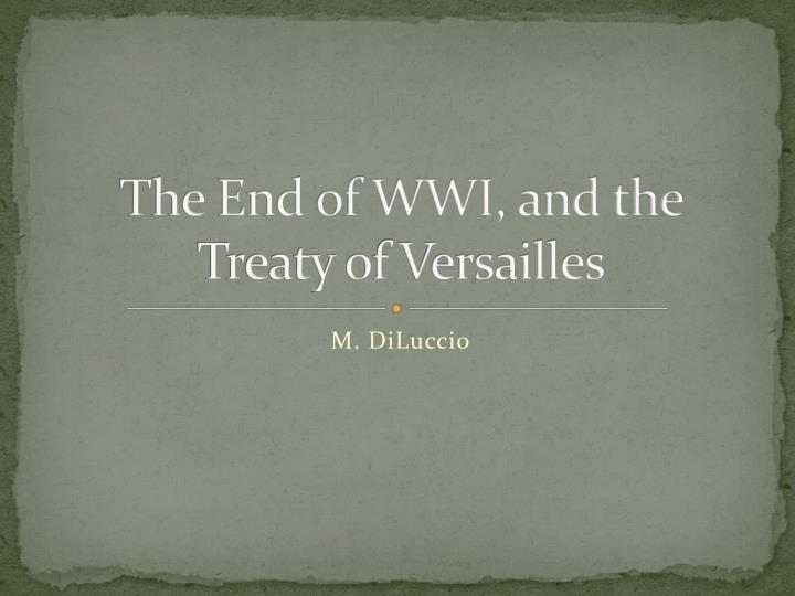 The end of wwi and the treaty of versailles
