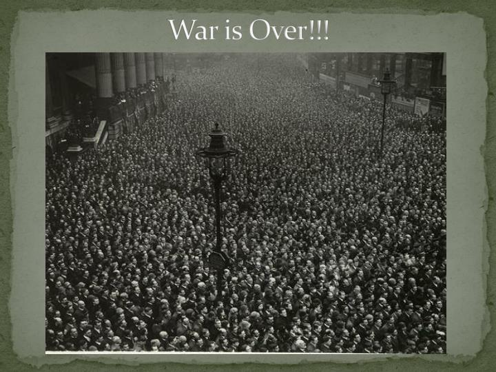 War is Over!!!