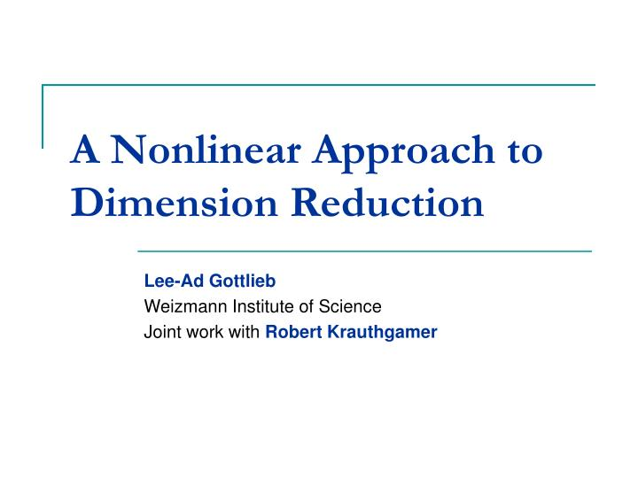 a nonlinear approach to dimension reduction n.