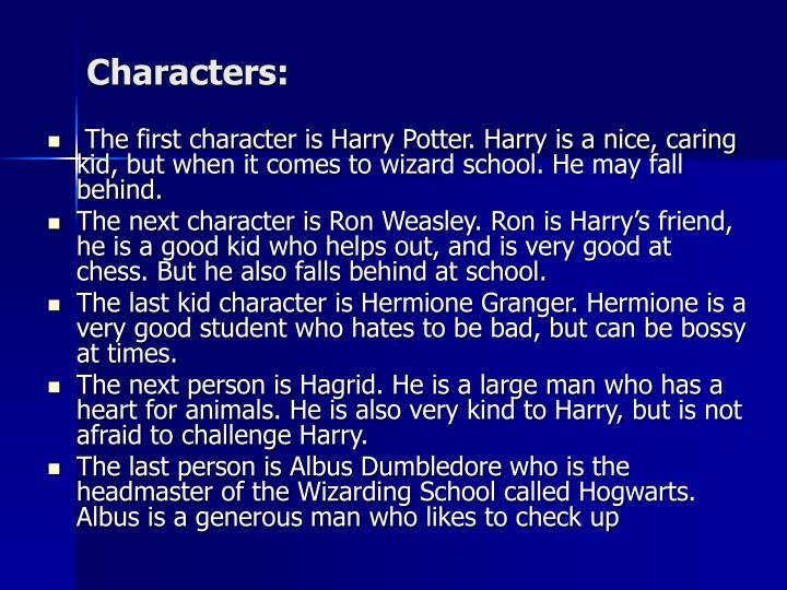 The first character is Harry Potter. Harry is a nice, caring kid, but when it comes to wizard school. He may fall behind.