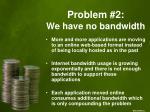problem 2 we have no bandwidth