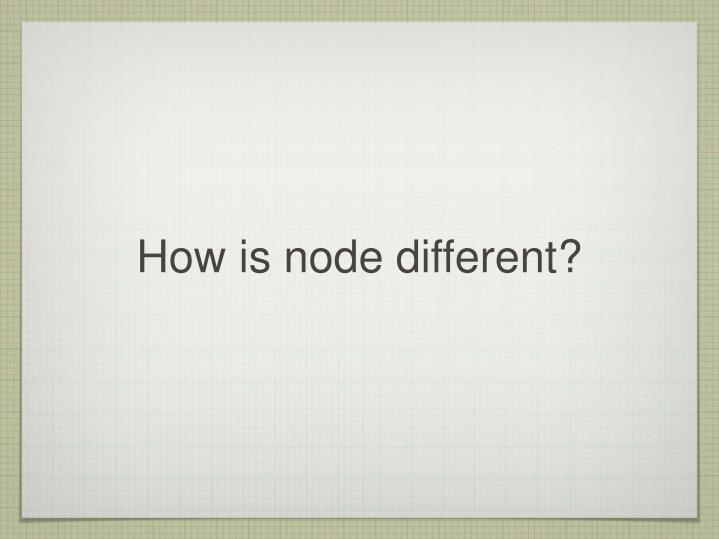 How is node different?