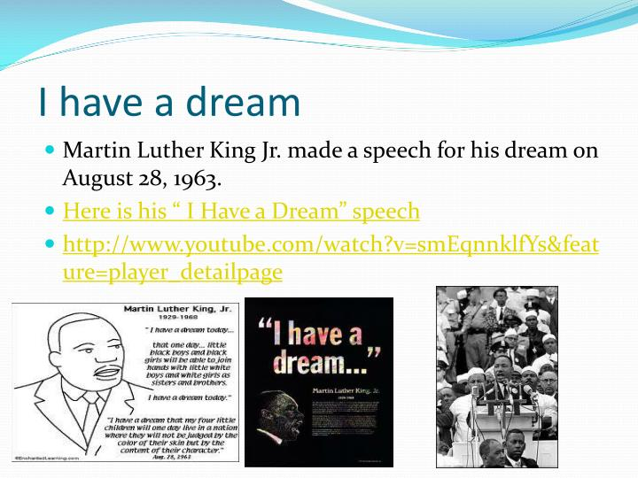 a view of the speech i have a dream by martin luther king jr On august 28, 1963, martin luther king, jr led a march on washington, dc the speech he gave that day is one of the best known in american history 3 give each student a printed copy of the i have a dream speech, which you can print from here explain to students that they'll be looking for.