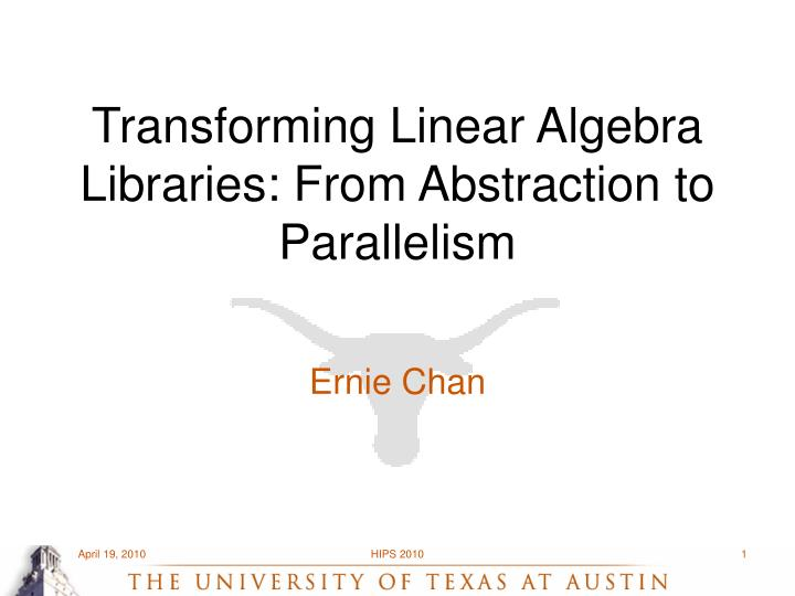 Transforming linear algebra libraries from abstraction to parallelism