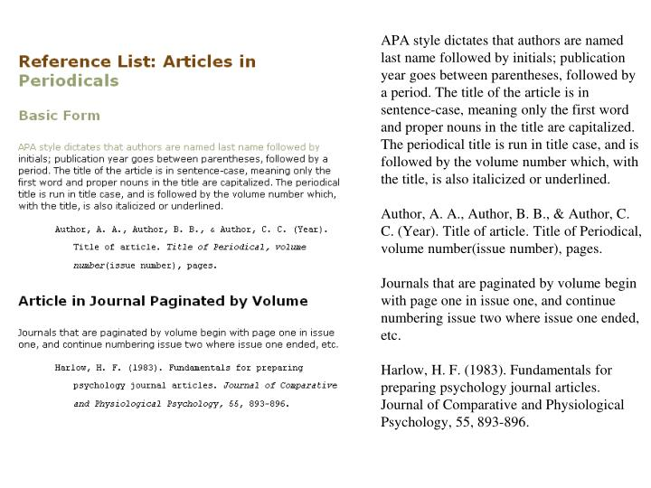 APA style dictates that authors are named last name followed by initials; publication year goes between parentheses, followed by a period. The title of the article is in sentence-case, meaning only the first word and proper nouns in the title are capitalized. The periodical title is run in title case, and is followed by the volume number which, with the title, is also italicized or underlined.