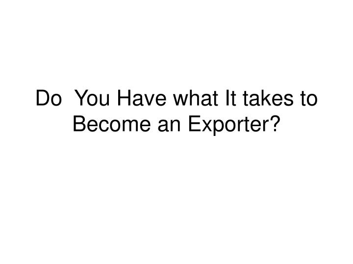 Do  You Have what It takes to Become an Exporter?