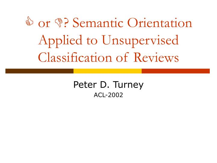 Or semantic orientation applied to unsupervised classification of reviews