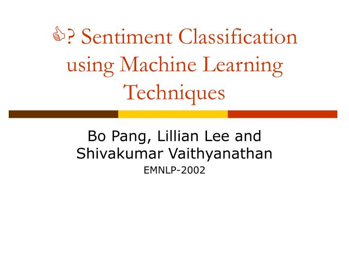 ? Sentiment Classification using Machine Learning Techniques