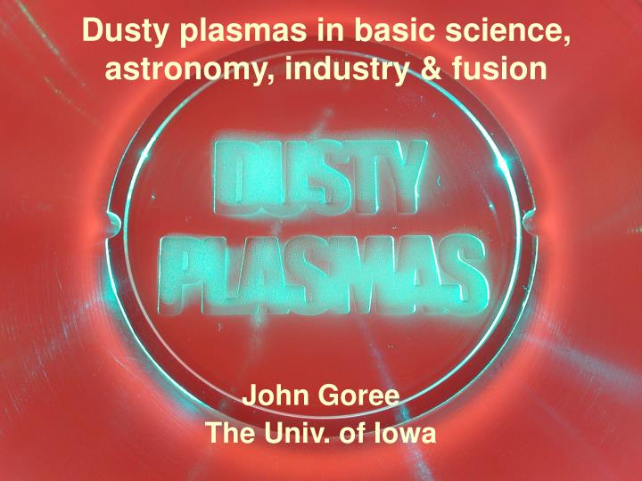 dusty plasmas in basic science astronomy industry fusion n.