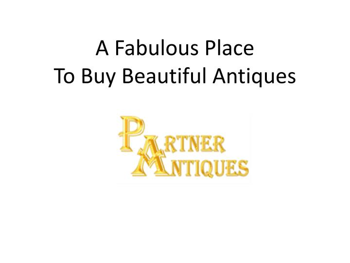 a fabulous place to buy beautiful antiques n.