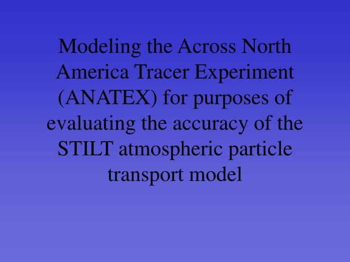 Modeling the Across North America Tracer Experiment (ANATEX) for purposes of evaluating the accuracy...