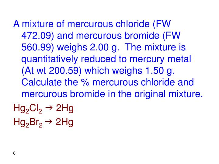 A mixture of mercurous chloride (FW 472.09) and mercurous bromide (FW 560.99) weighs 2.00 g.  The mixture is quantitatively reduced to mercury metal (At wt 200.59) which weighs 1.50 g.  Calculate the % mercurous chloride and mercurous bromide in the original mixture.