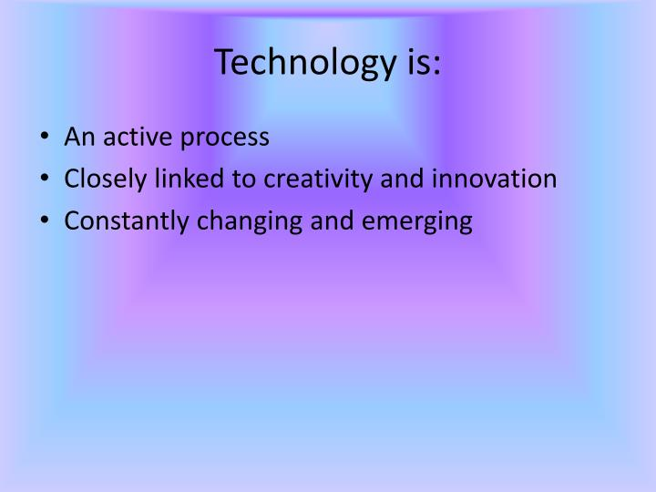 Technology is: