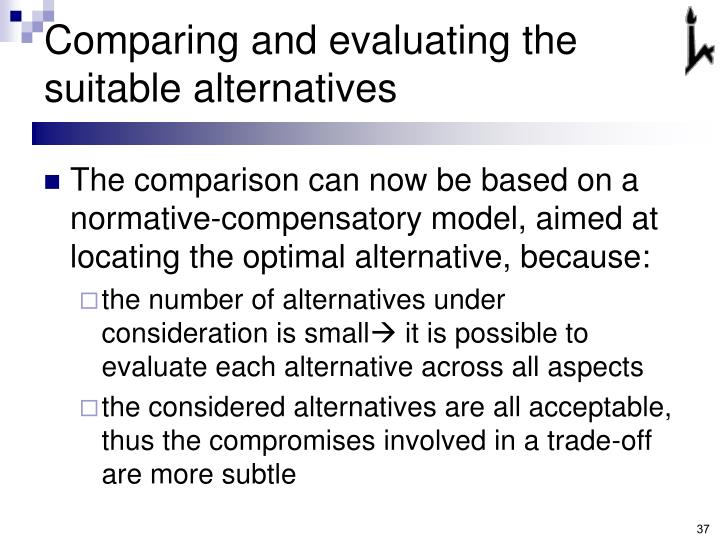 Comparing and evaluating the suitable alternatives
