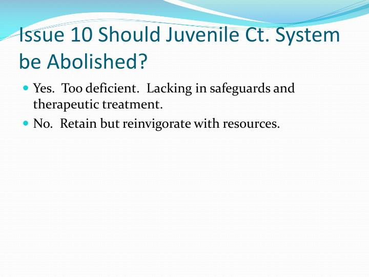 Issue 10 Should Juvenile Ct. System be Abolished?