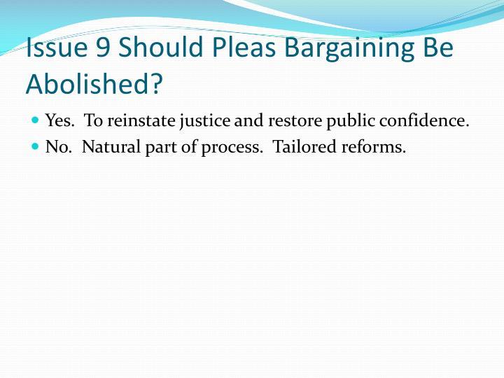 Issue 9 Should Pleas Bargaining Be Abolished?