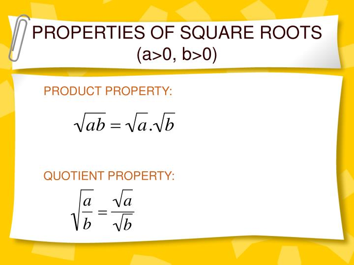 PROPERTIES OF SQUARE ROOTS (a>0, b>0)