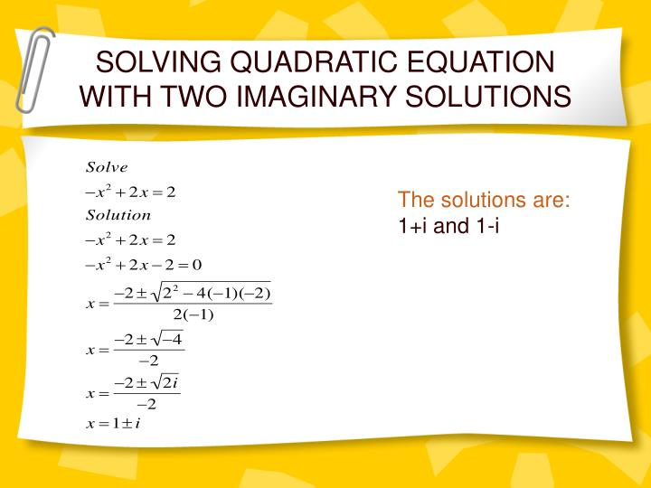 SOLVING QUADRATIC EQUATION WITH TWO IMAGINARY SOLUTIONS